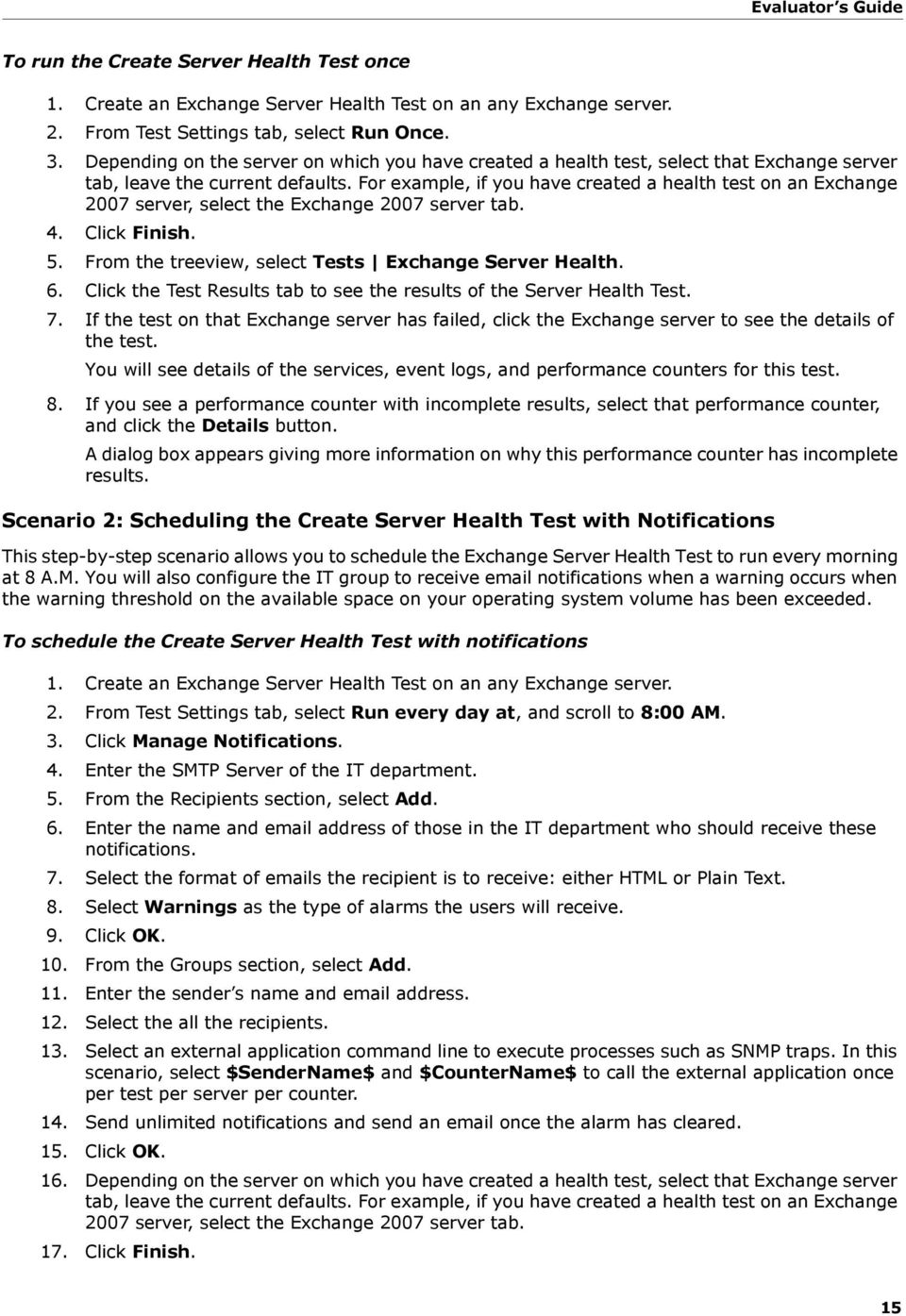 For example, if you have created a health test on an Exchange 2007 server, select the Exchange 2007 server tab. 4. Click Finish. 5. From the treeview, select Tests Exchange Server Health. 6.