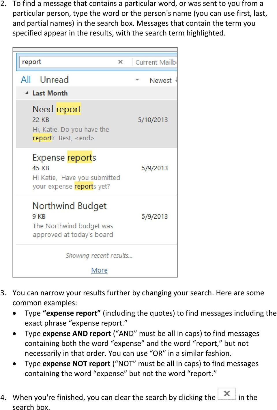 Here are some common examples: Type expense report (including the quotes) to find messages including the exact phrase expense report.