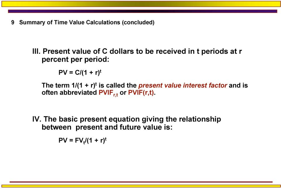 r) t The term 1/(1 + r) t is called the present value interest factor and is often