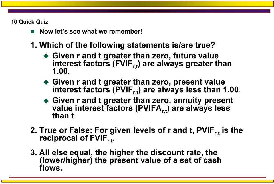 Given r and t greater than zero, present value interest factors (PVIF r,t ) are always less than 1.00.
