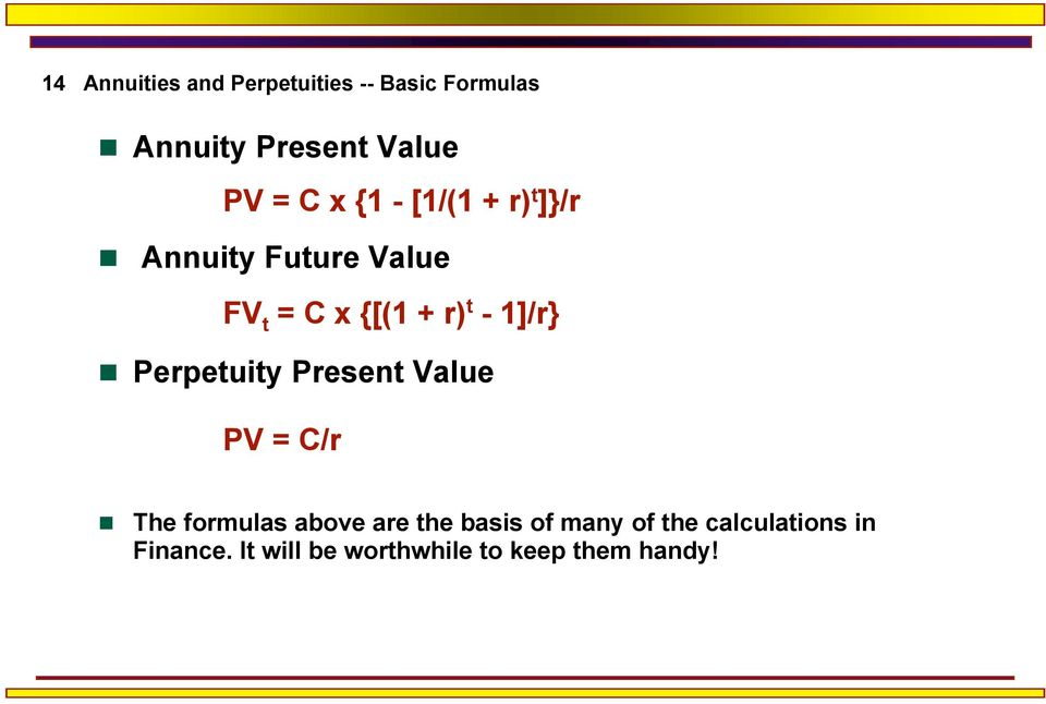 1]/r} Perpetuity Present Value PV = C/r The formulas above are the basis of