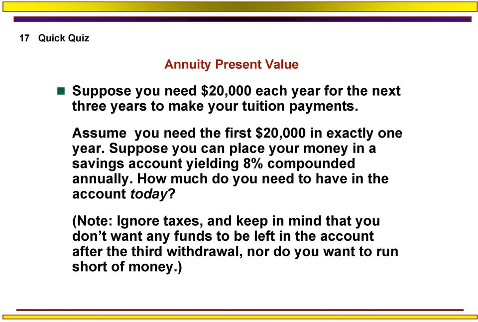 Suppose you can place your money in a savings account yielding 8% compounded annually.