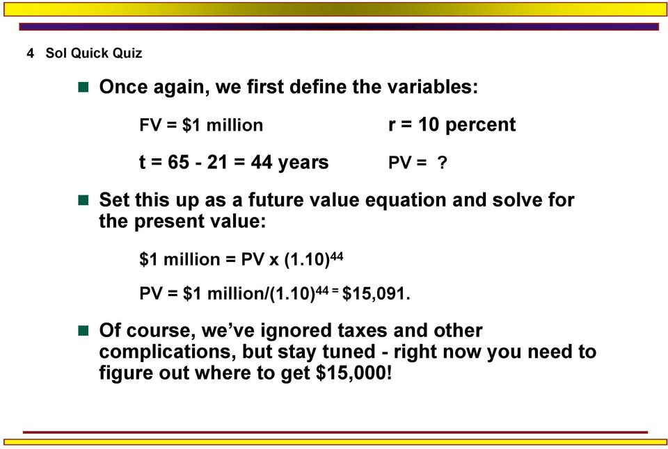 Set this up as a future value equation and solve for the present value: $1 million = PV x (1.