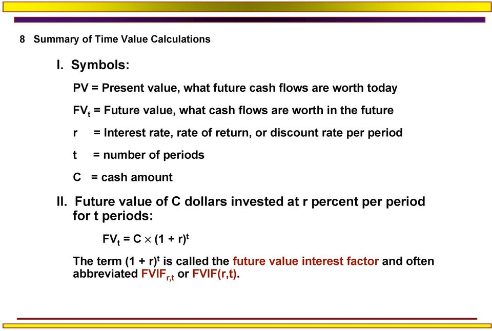 the future r t = Interest rate, rate of return, or discount rate per period = number of periods C = cash amount II.