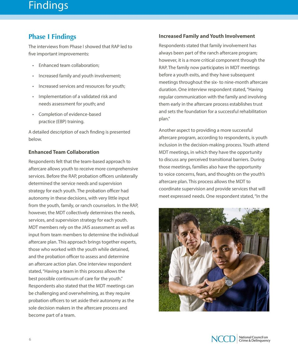 A detailed description of each finding is presented below. Enhanced Team Collaboration Respondents felt that the team-based approach to aftercare allows youth to receive more comprehensive services.