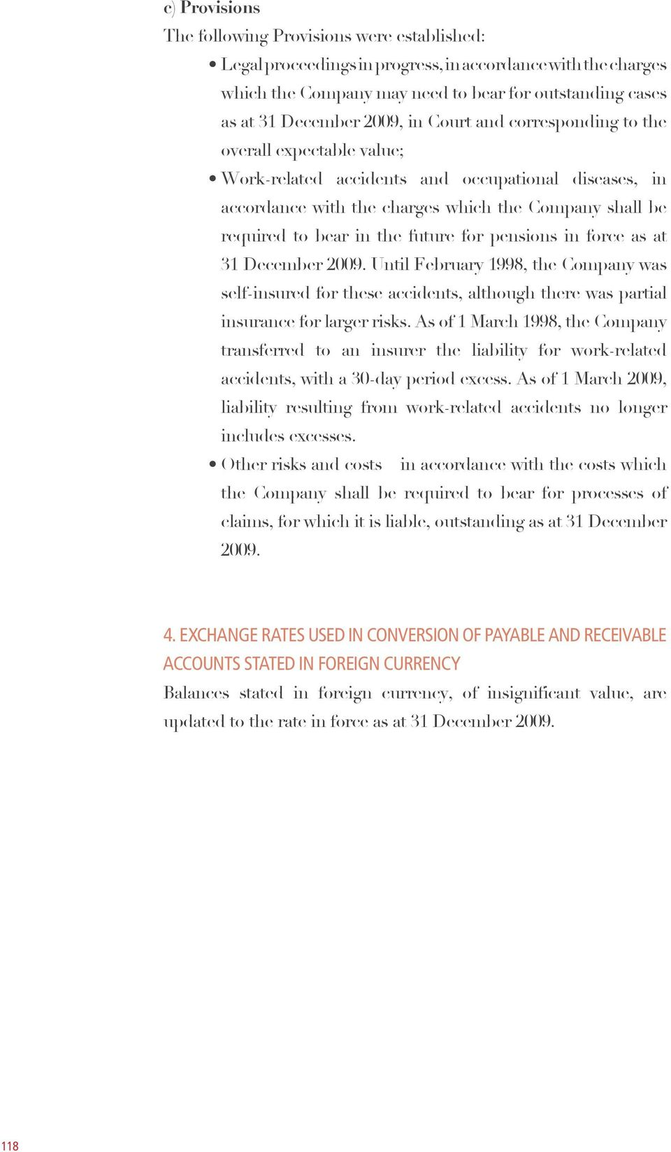 for pensions in force as at 31 December 2009. Until February 1998, the Company was self-insured for these accidents, although there was partial insurance for larger risks.