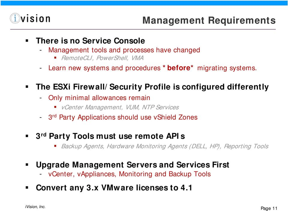 The ESXi Firewall/Security Profile is configured differently - Only minimal allowances remain vcenter Management, VUM, NTP Services - 3 rd Party Applications