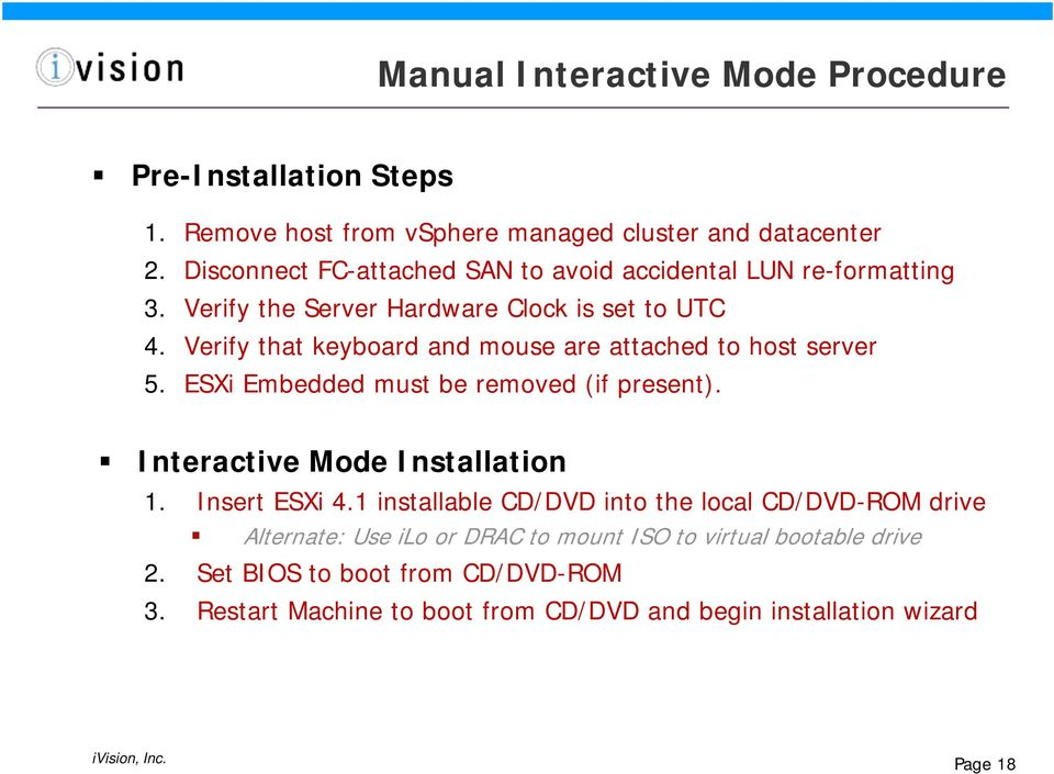 Verify that keyboard and mouse are attached to host server 5. ESXi Embedded must be removed (if present). Interactive Mode Installation 1. Insert ESXi 4.