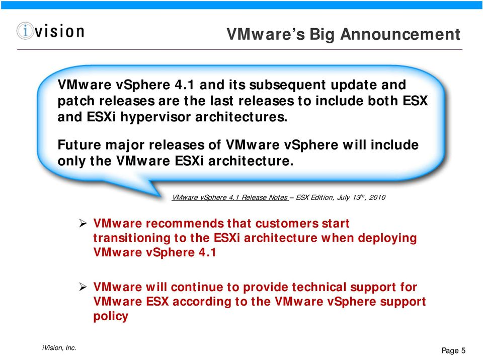 Future major releases of VMware vsphere will include only the VMware ESXi architecture. VMware vsphere 4.