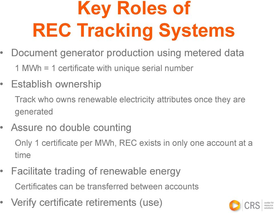 generated Assure no double counting Only 1 certificate per MWh, REC exists in only one account at a time