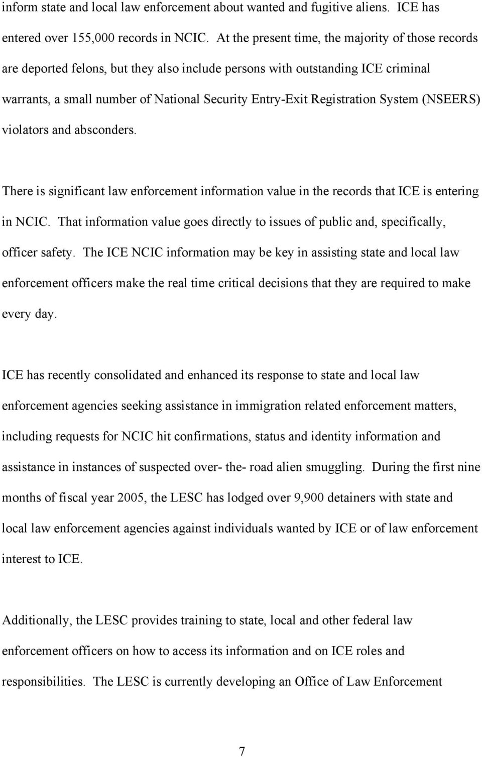 Registration System (NSEERS) violators and absconders. There is significant law enforcement information value in the records that ICE is entering in NCIC.