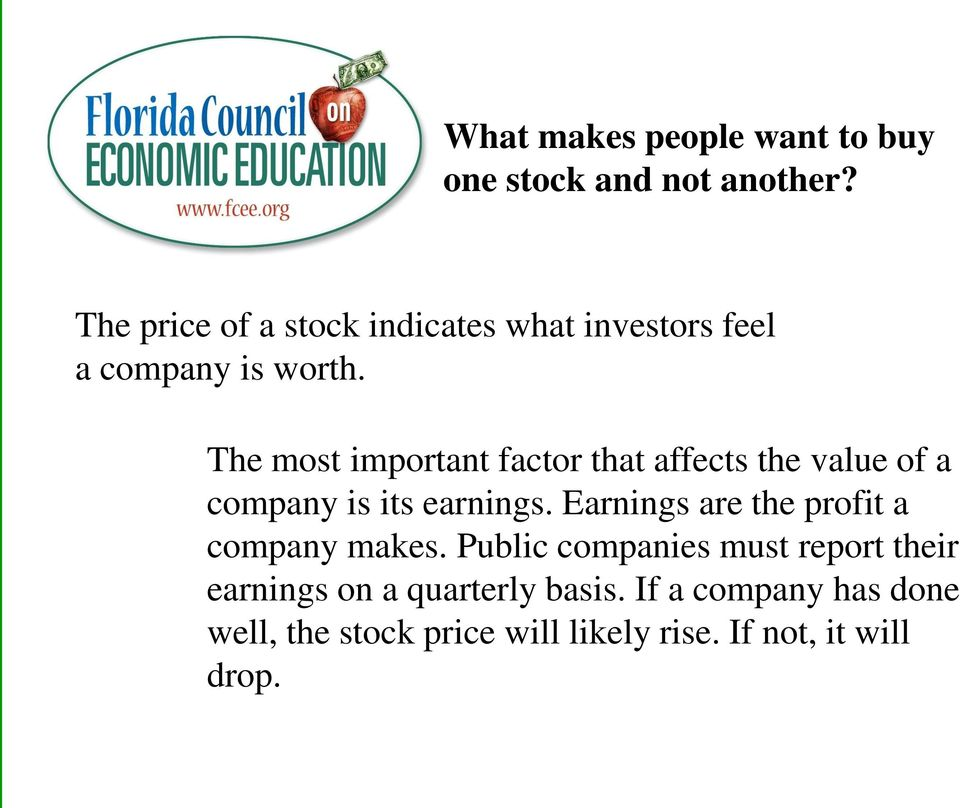 The most important factor that affects the value of a company is its earnings.