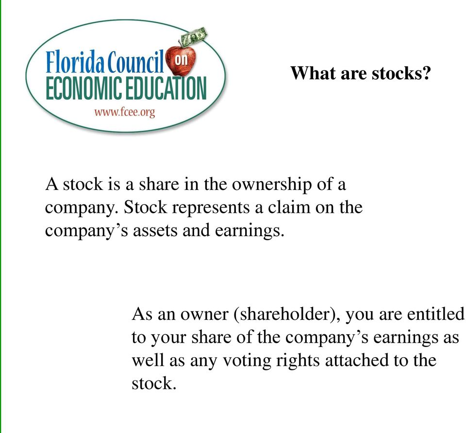 As an owner (shareholder), you are entitled to your share of the