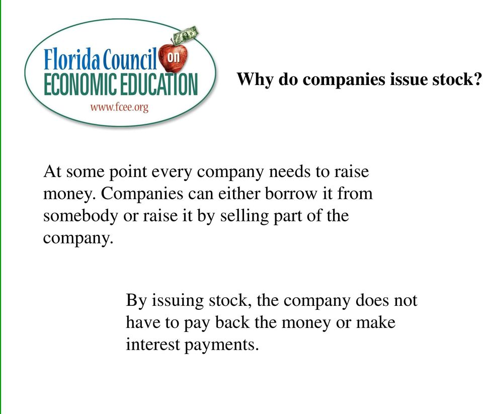 Companies can either borrow it from somebody or raise it by