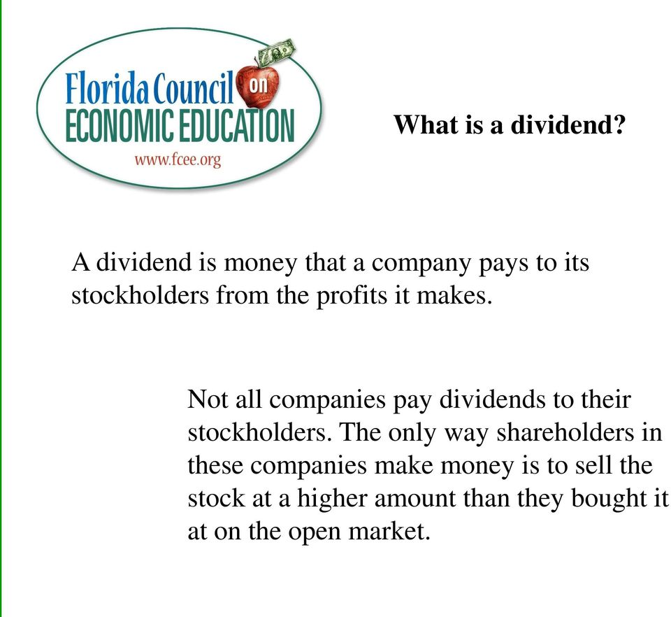 profits it makes. Not all companies pay dividends to their stockholders.