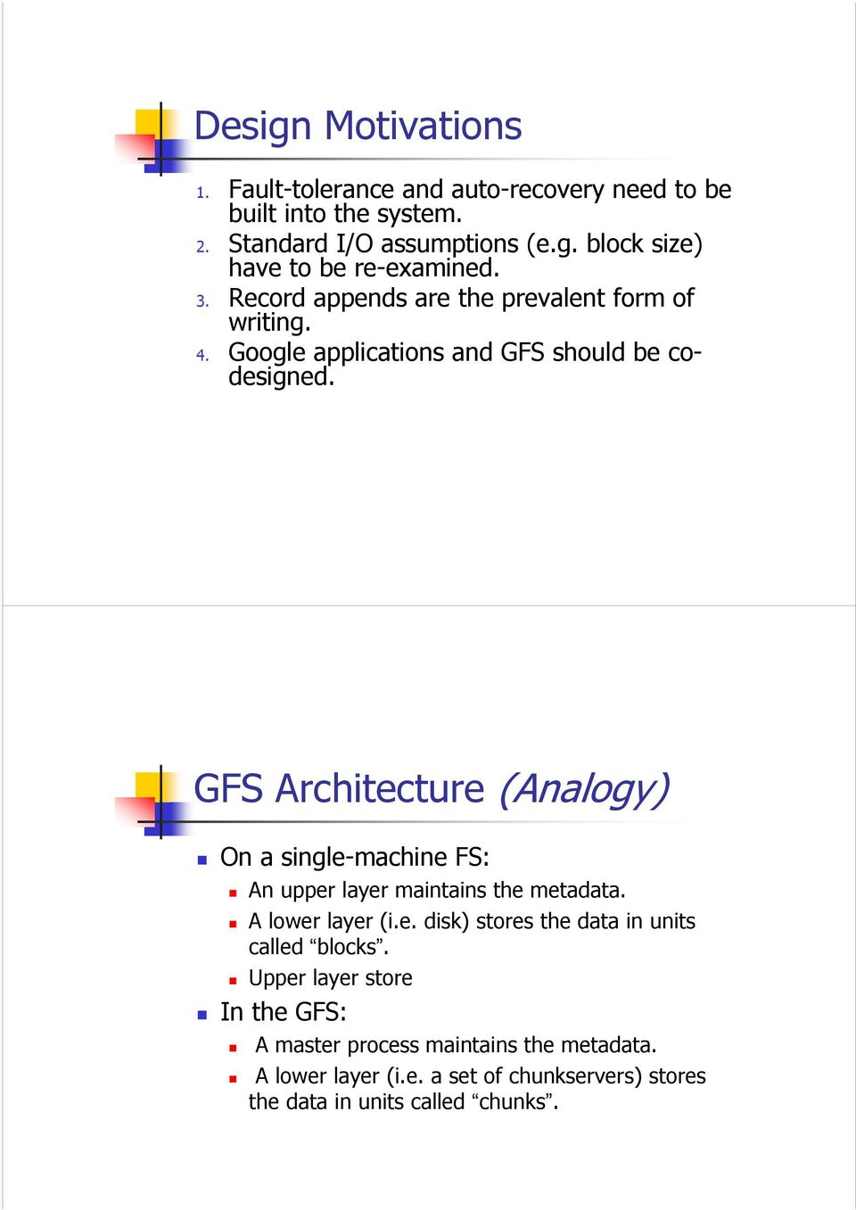 GFS Architecture (Analogy) On a single-machine FS: An upper layer maintains the metadata. A lower layer (i.e. disk) stores the data in units called blocks.