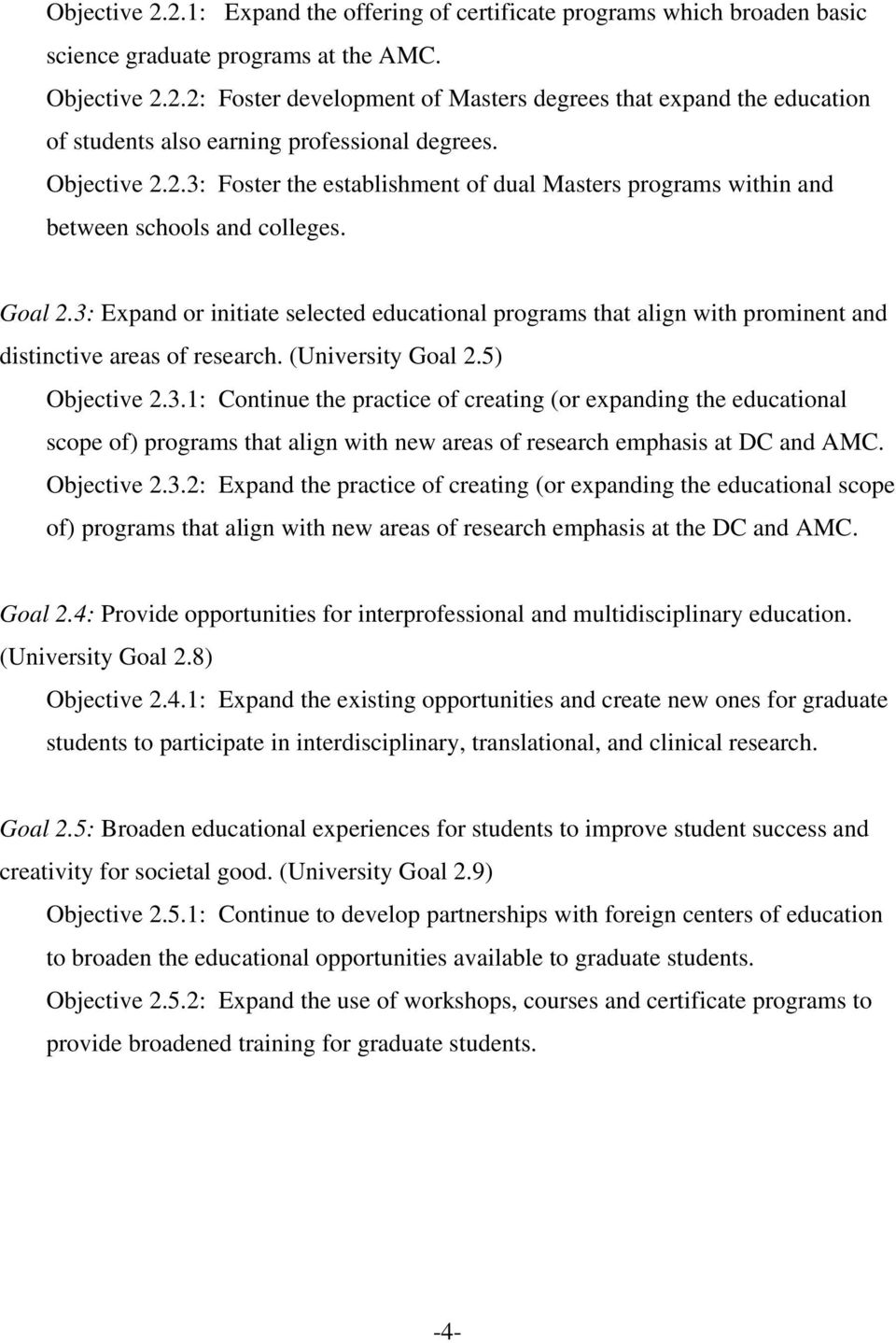 3: Expand or initiate selected educational programs that align with prominent and distinctive areas of research. (University Goal 2.5) Objective 2.3.1: Continue the practice of creating (or expanding the educational scope of) programs that align with new areas of research emphasis at DC and AMC.