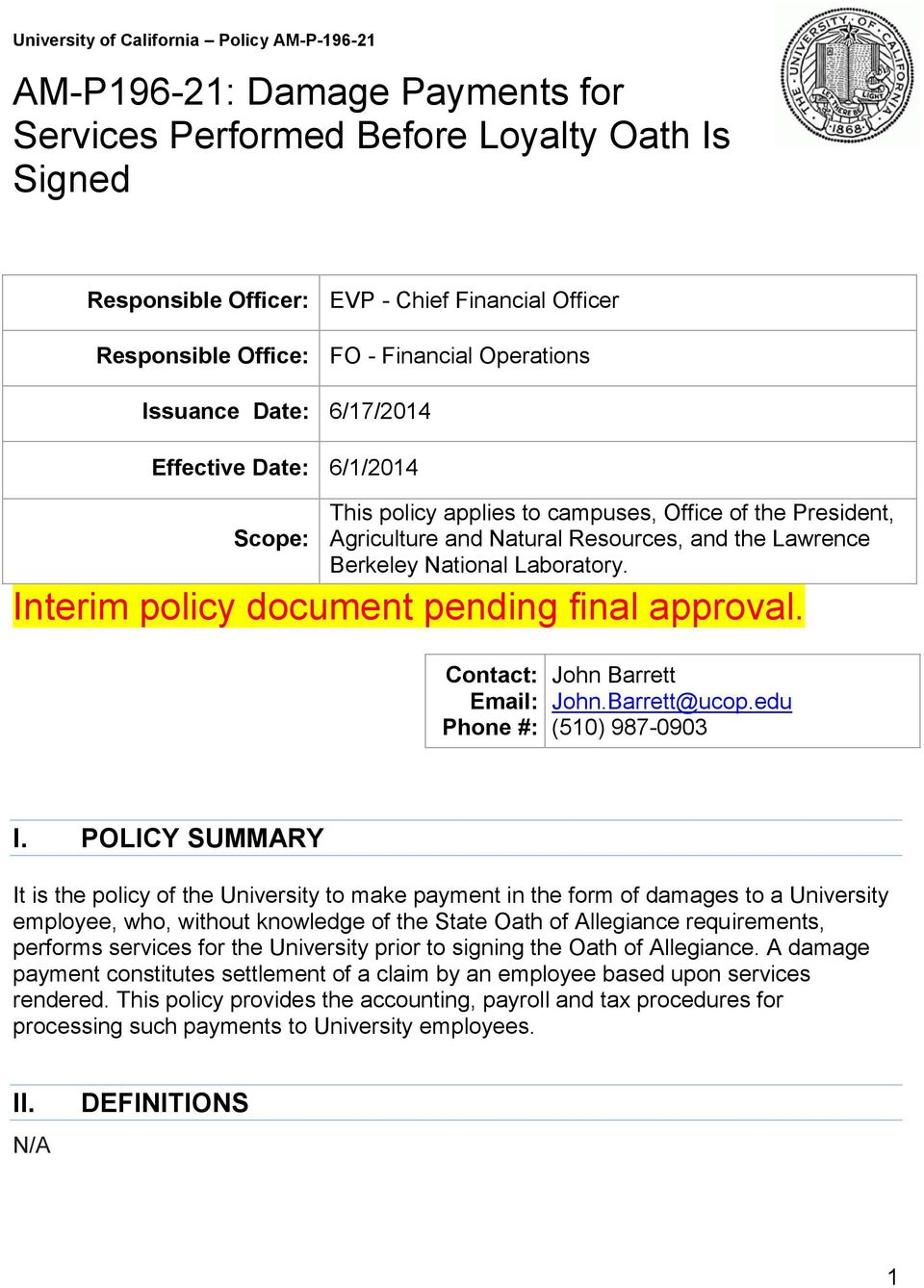 Interim policy document pending final approval. Contact: Email: Phone #: John Barrett John.Barrett@ucop.edu (510) 987-0903 I.