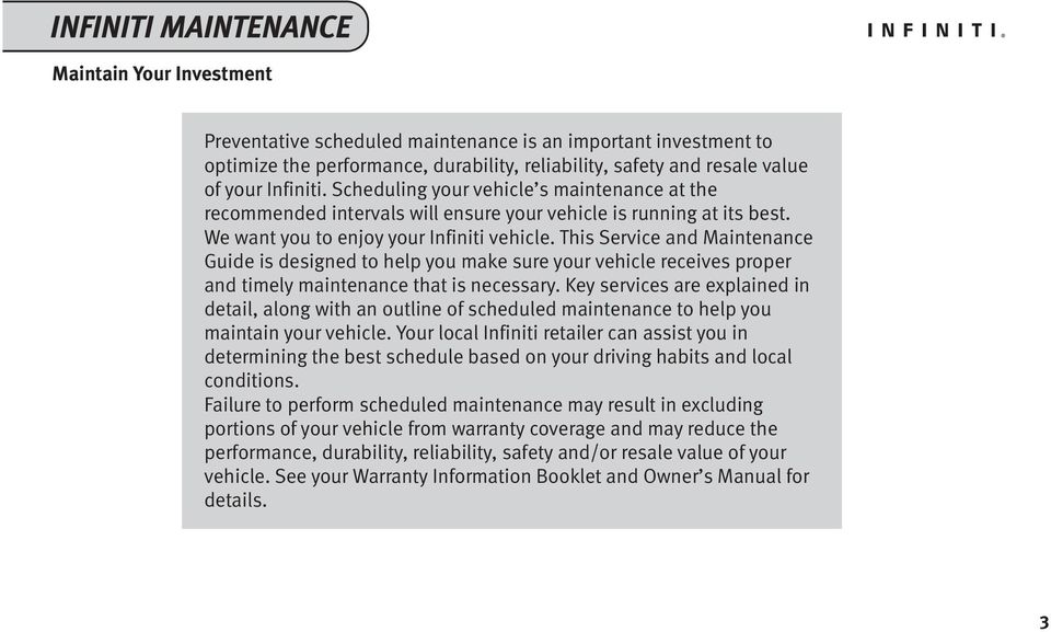 This Service and Maintenance Guide is designed to help you make sure your vehicle receives proper and timely maintenance that is necessary.