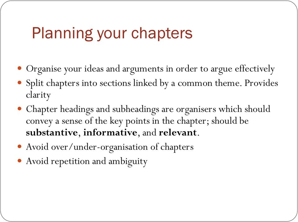 Provides clarity Chapter headings and subheadings are organisers which should convey a sense of