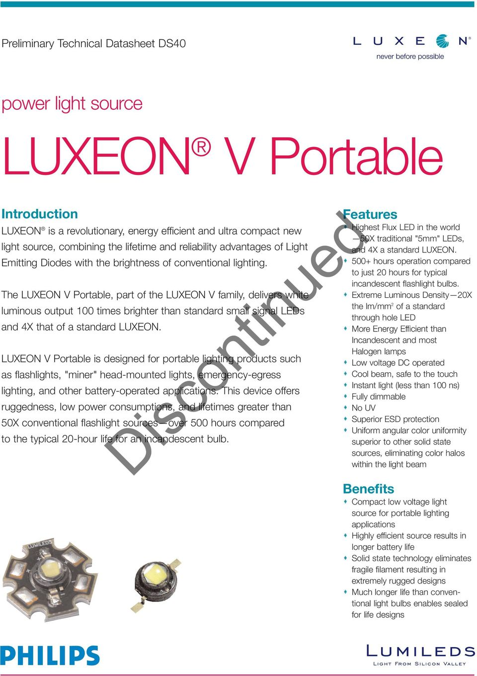 The LUXEON V Portable, part of the LUXEON V family, delivers white luminous output 100 times brighter than standard small signal LEDs and 4X that of a standard LUXEON.
