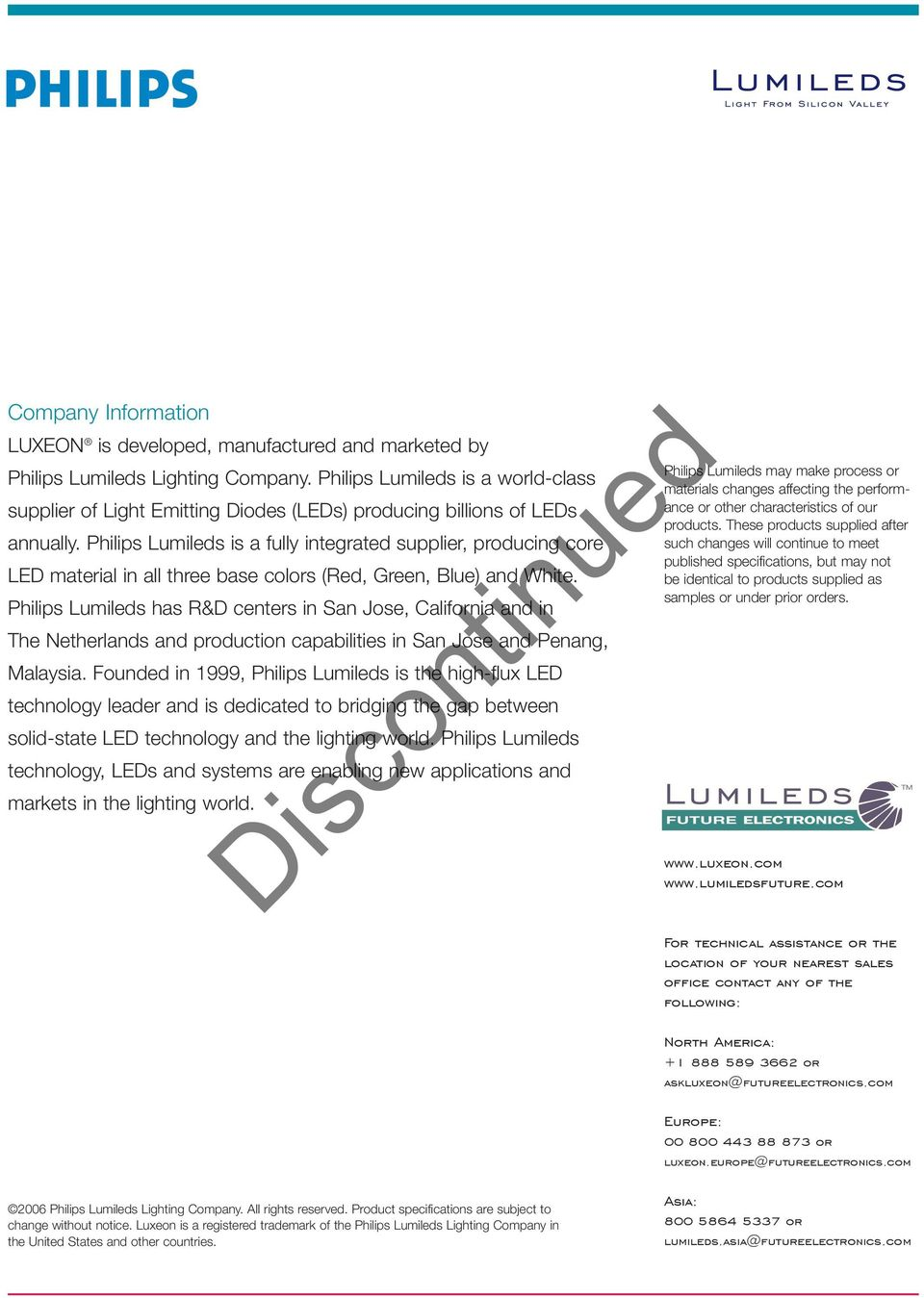 Philips Lumileds is a fully integrated supplier, producing core LED material in all three base colors (Red, Green, Blue) and White.
