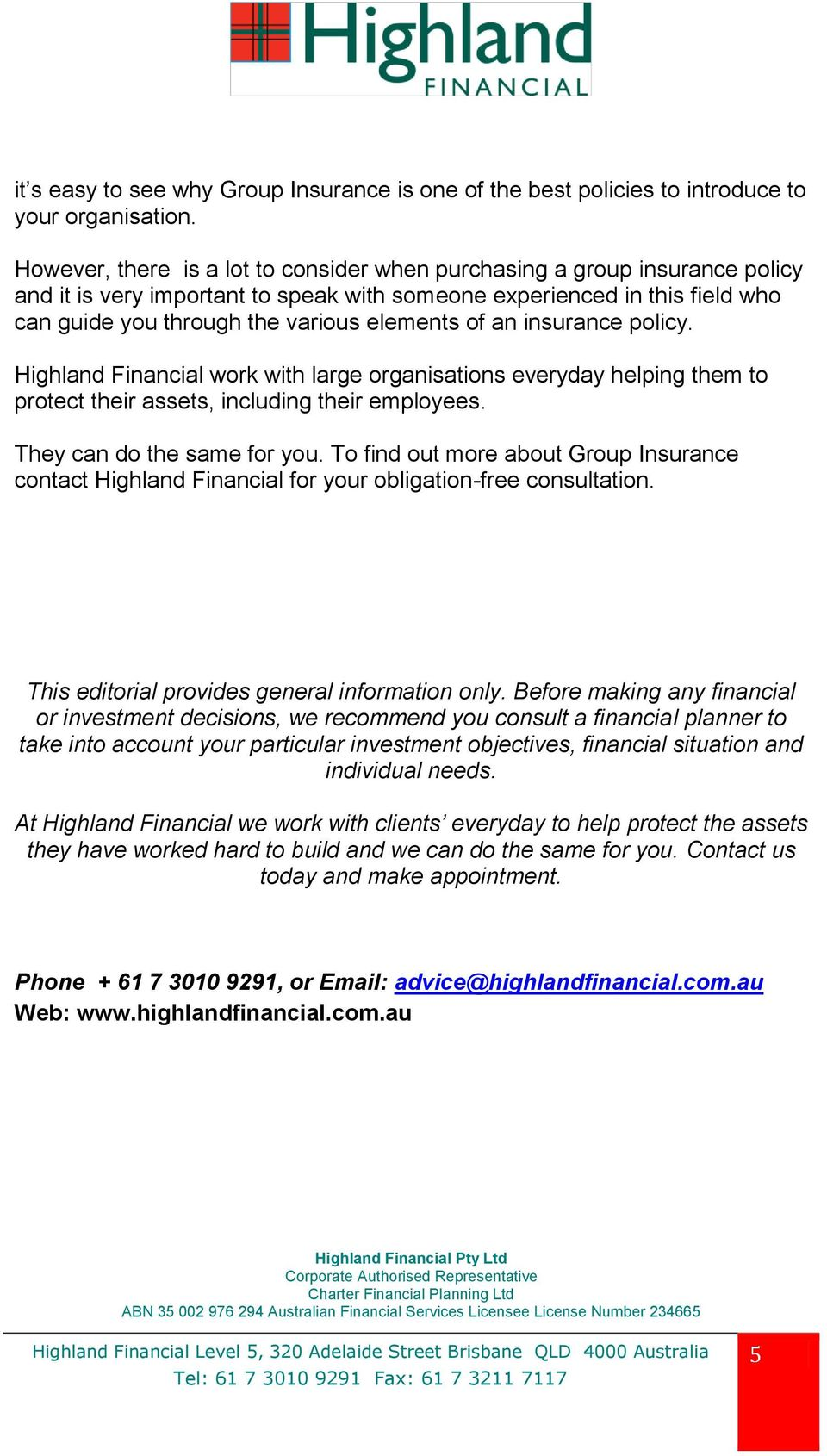 an insurance policy. Highland Financial work with large organisations everyday helping them to protect their assets, including their employees. They can do the same for you.