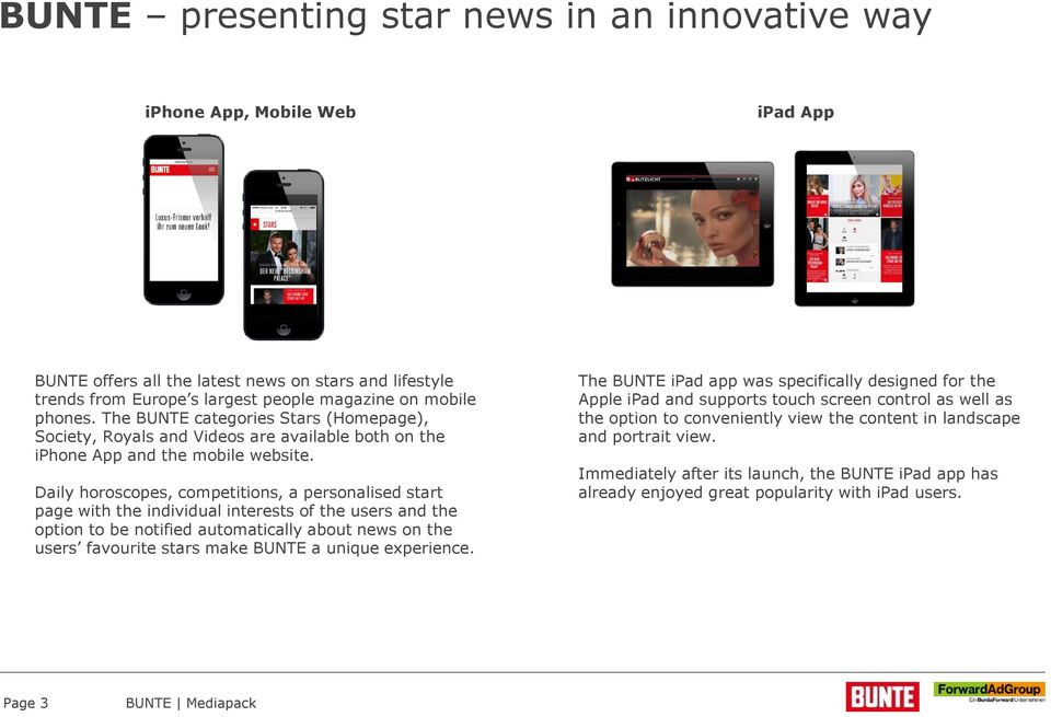 Daily horoscopes, competitions, a personalised start page with the individual interests of the users and the option to be notified automatically about news on the users favourite stars make BUNTE a