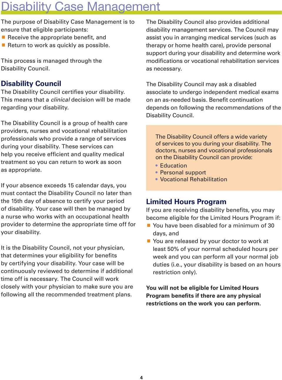 The Disability Council is a group of health care providers, nurses and vocational rehabilitation professionals who provide a range of services during your disability.