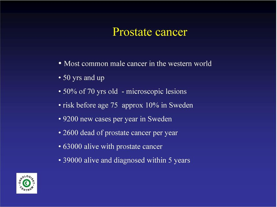 Sweden 9200 new cases per year in Sweden 2600 dead of prostate cancer per