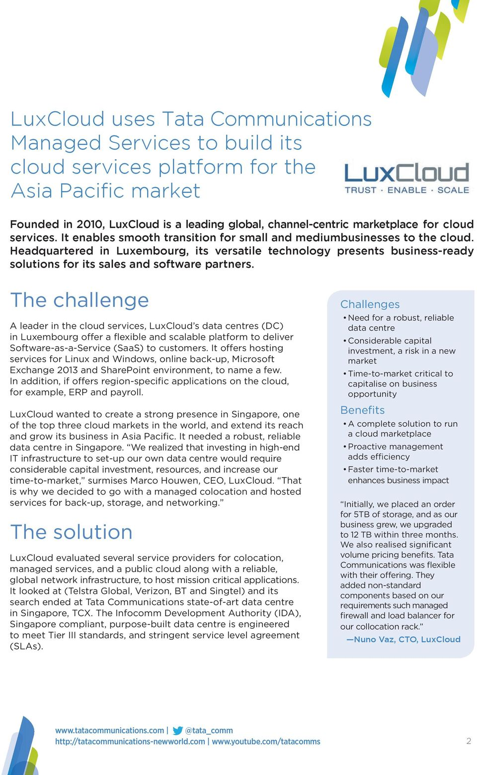 The challenge A leader in the cloud services, LuxCloud s data centres (DC) in Luxembourg offer a flexible and scalable platform to deliver Software-as-a-Service (SaaS) to customers.