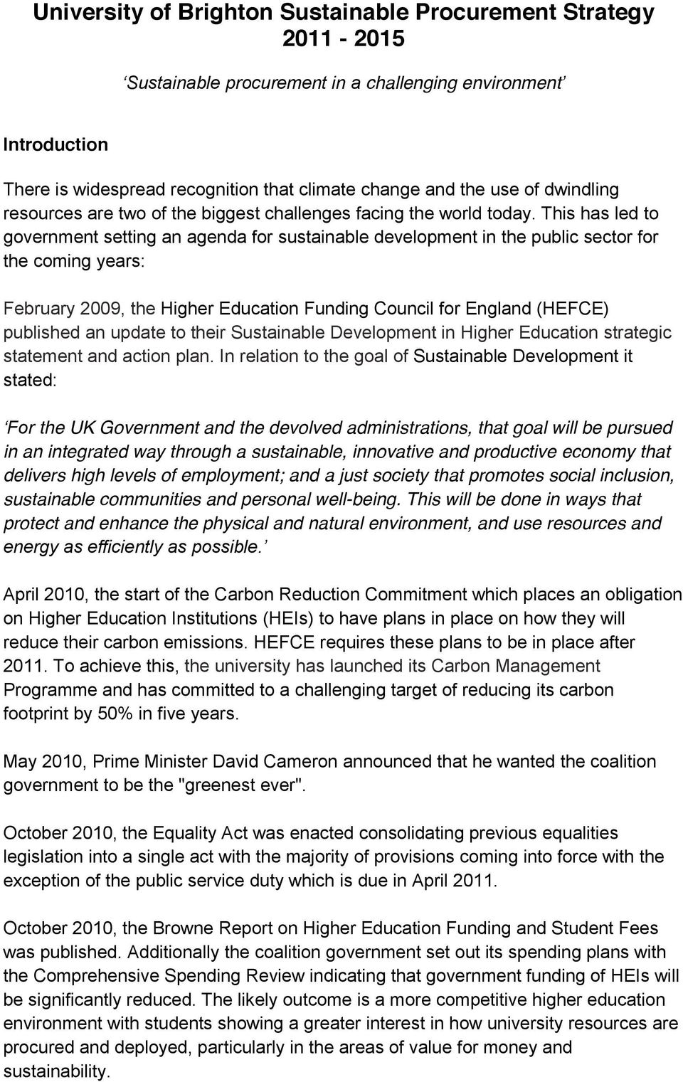 This has led to government setting an agenda for sustainable development in the public sector for the coming years: February 2009, the Higher Education Funding Council for England (HEFCE) published