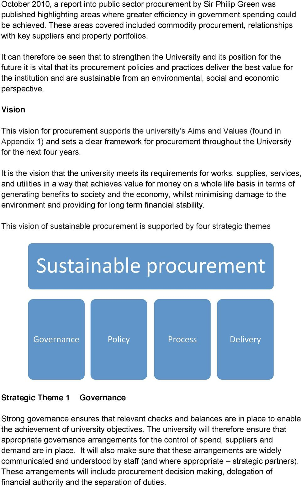 It can therefore be seen that to strengthen the University and its position for the future it is vital that its procurement policies and practices deliver the best value for the institution and are