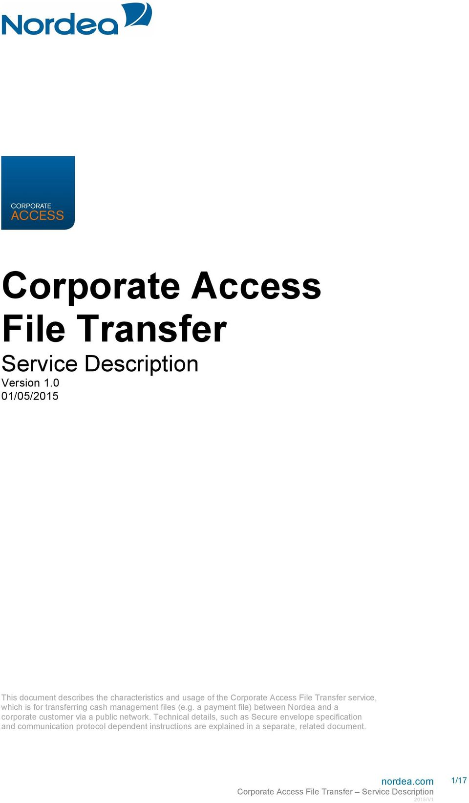 which is for transferring cash management files (e.g. a payment file) between Nordea and a corporate customer via a public network.