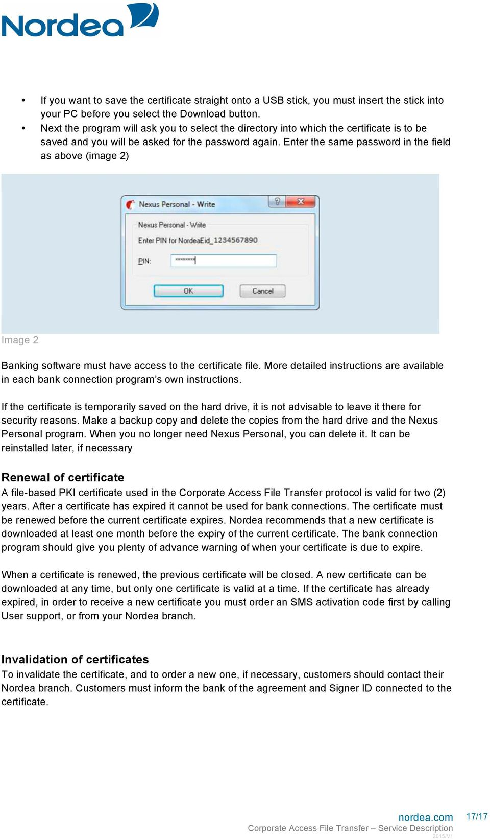 Enter the same password in the field as above (image 2) Image 2 Banking software must have access to the certificate file.