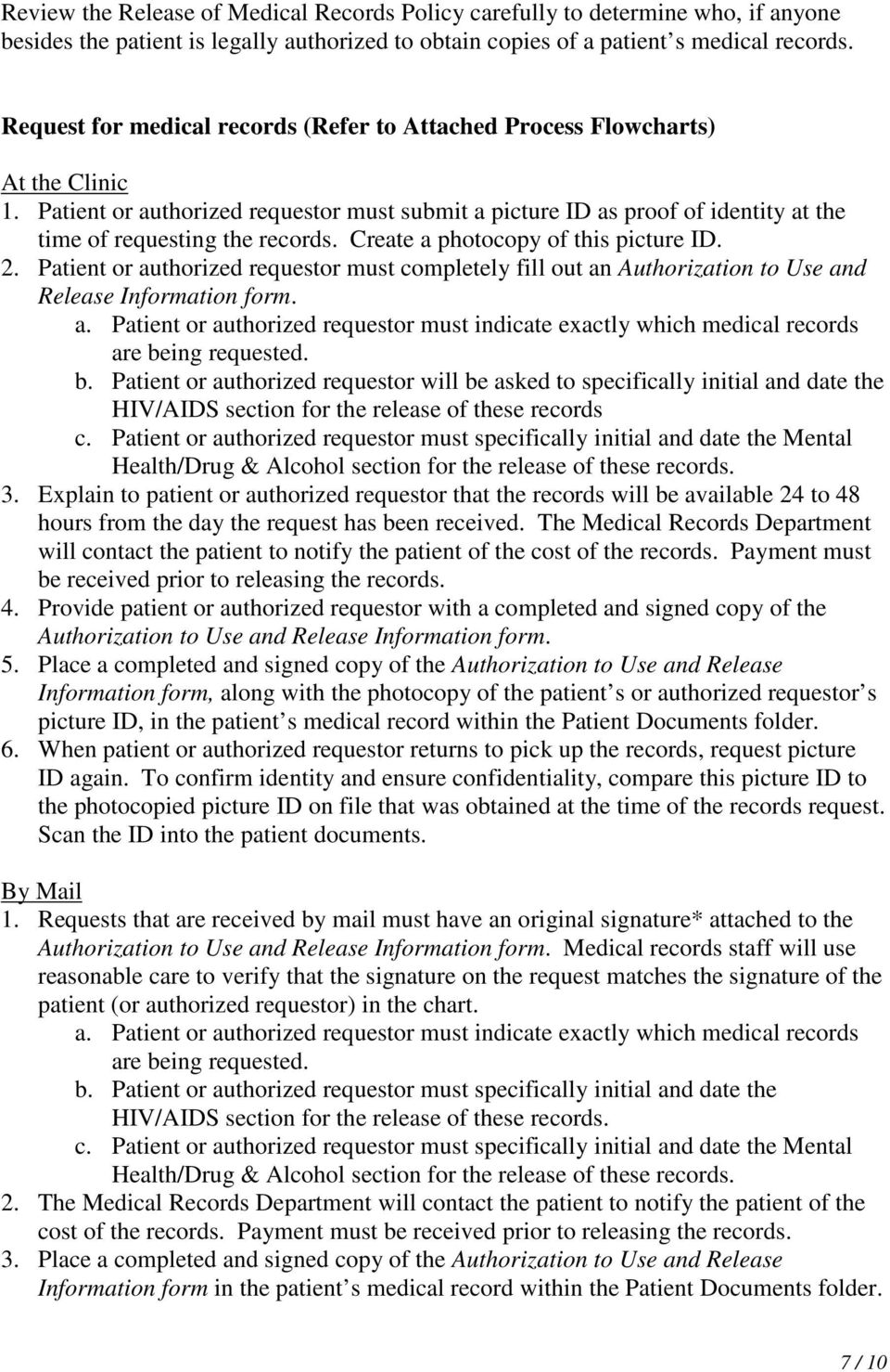 Create a photocopy of this picture ID. 2. Patient or authorized requestor must completely fill out an Authorization to Use and Release Information form. a. Patient or authorized requestor must indicate exactly which medical records are being requested.