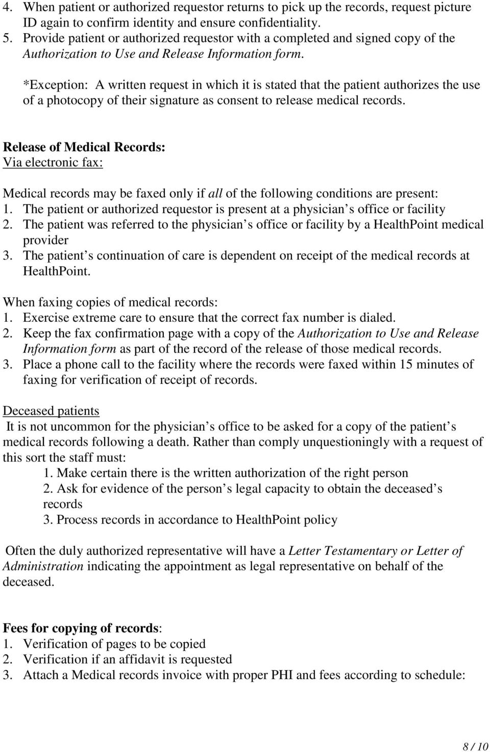 *Exception: A written request in which it is stated that the patient authorizes the use of a photocopy of their signature as consent to release medical records.