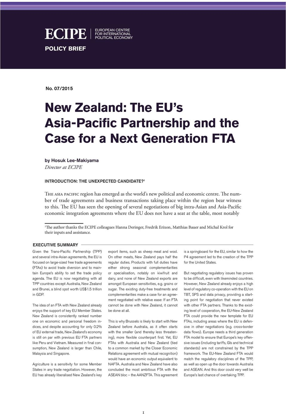 The EU has seen the opening of several negotiations of big intra-asian and Asia-Pacific economic integration agreements where the EU does not have a seat at the table, most notably 1 The author
