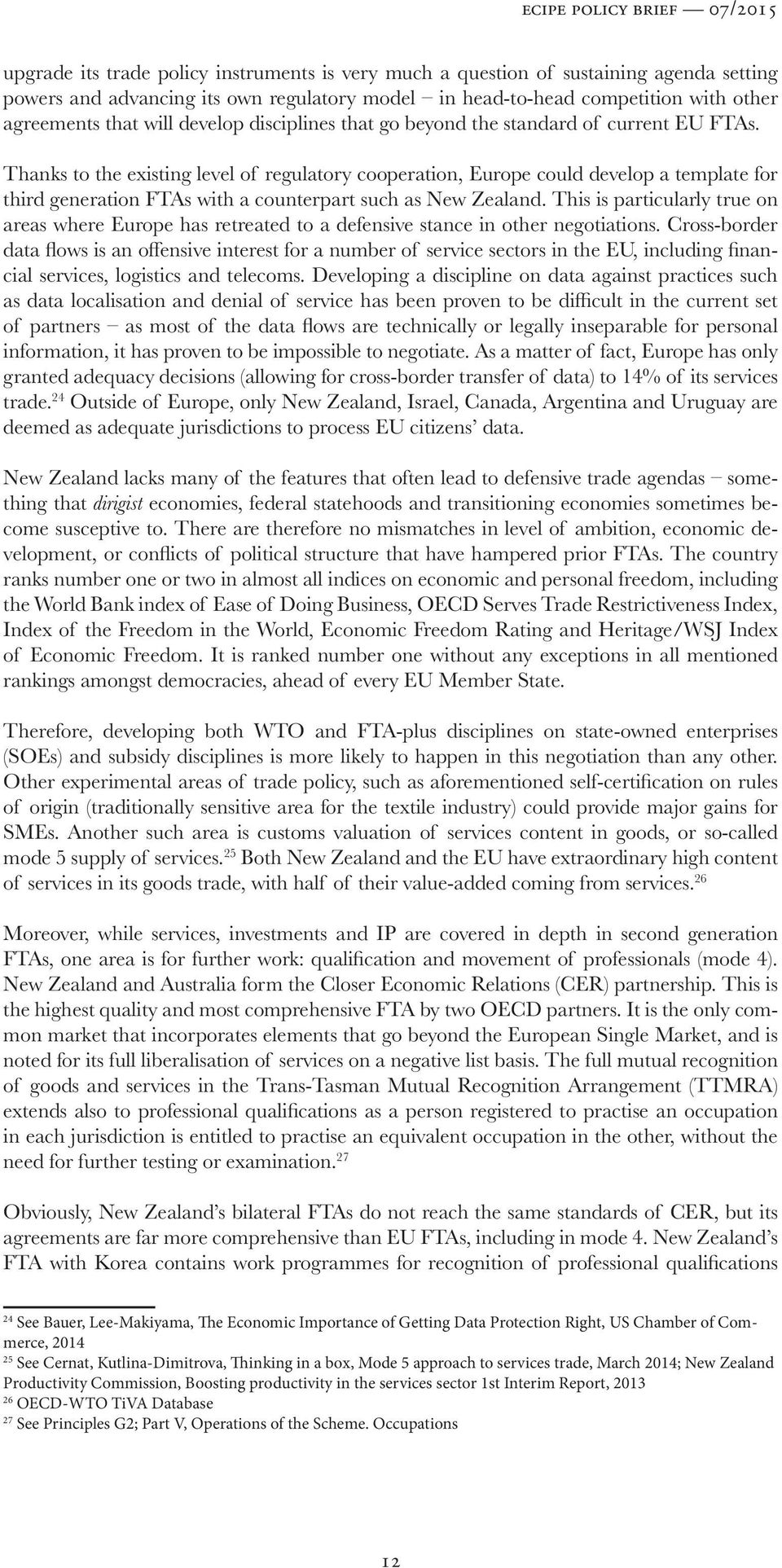 Thanks to the existing level of regulatory cooperation, Europe could develop a template for third generation FTAs with a counterpart such as New Zealand.