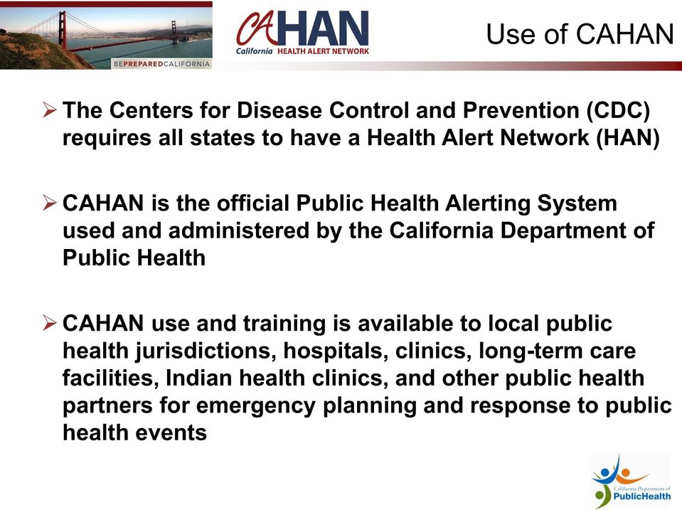 Health CAHAN use and training is available to local public health jurisdictions, hospitals, clinics, long-term care
