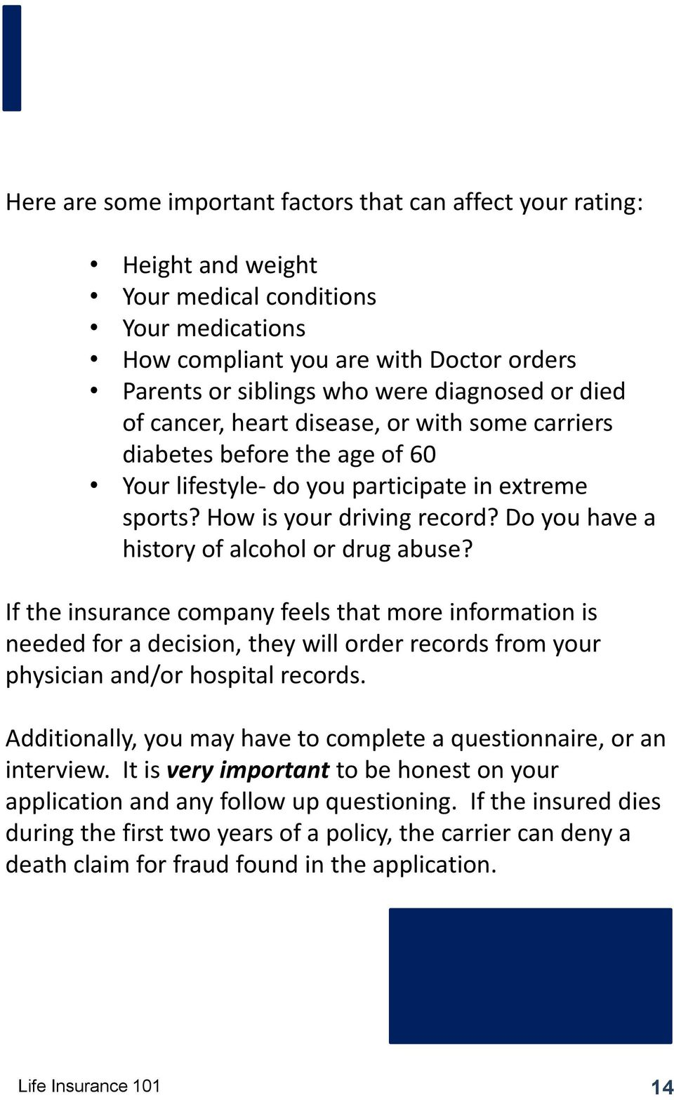 Do you have a history of alcohol or drug abuse? If the insurance company feels that more information is needed for a decision, they will order records from your physician and/or hospital records.