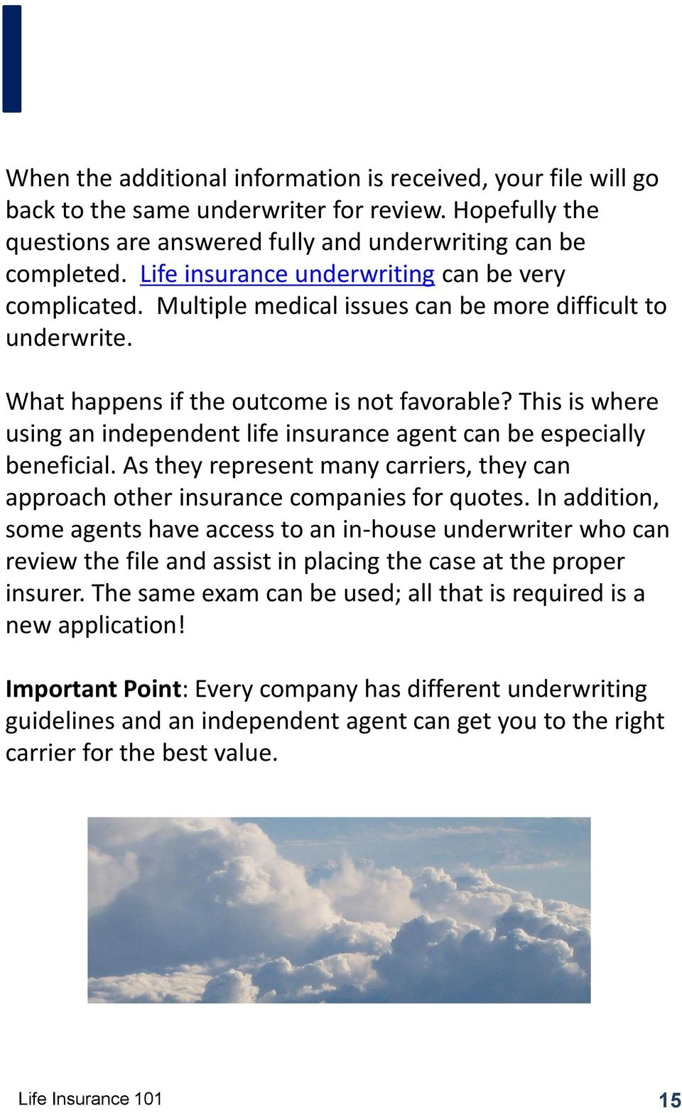This is where using an independent life insurance agent can be especially beneficial. As they represent many carriers, they can approach other insurance companies for quotes.