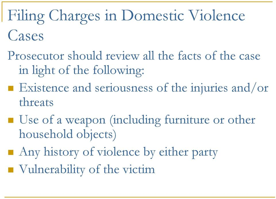 injuries and/or threats Use of a weapon (including furniture or other