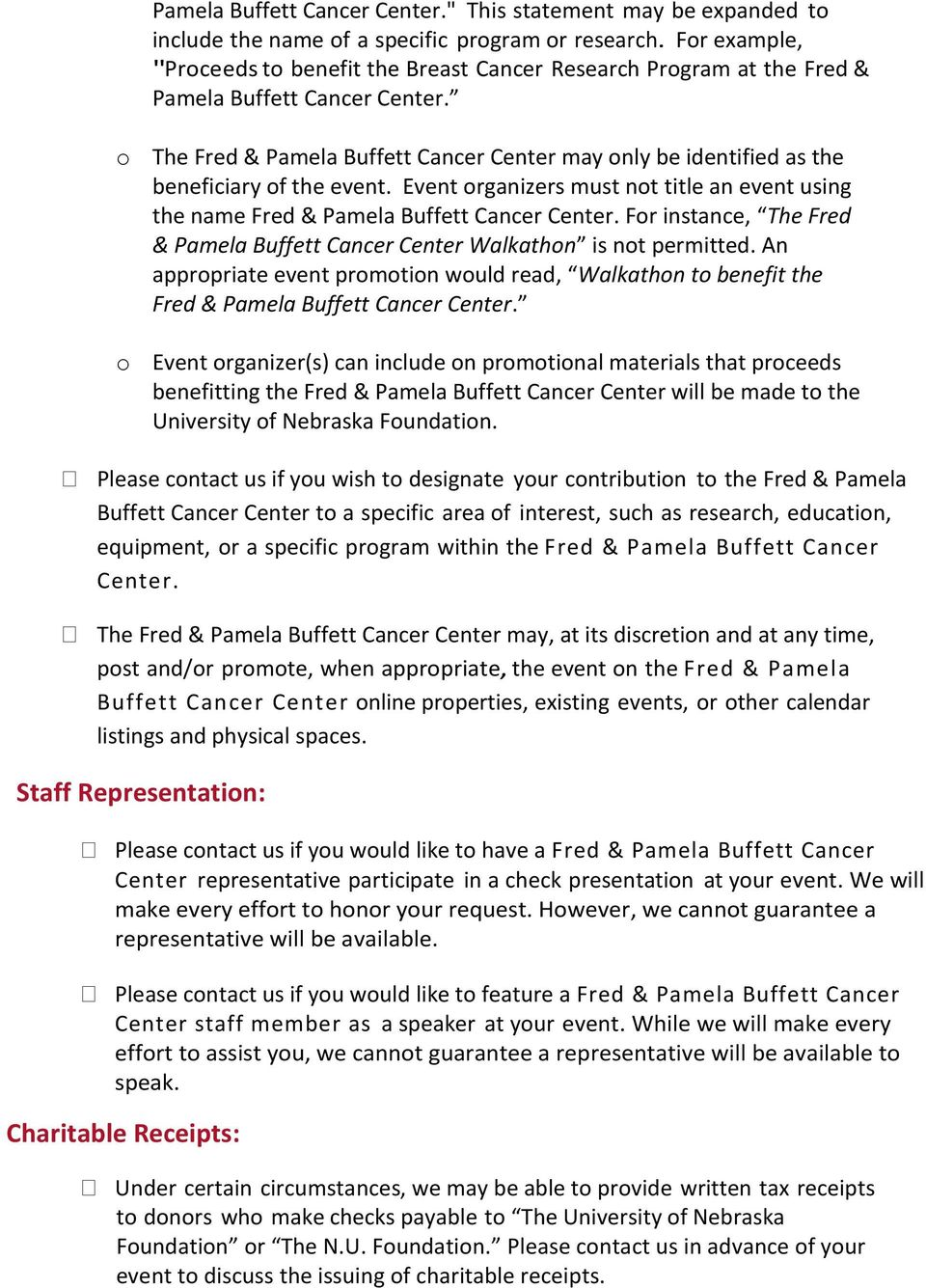o The Fred & Pamela Buffett Cancer Center may only be identified as the beneficiary of the event. Event organizers must not title an event using the name Fred & Pamela Buffett Cancer Center.
