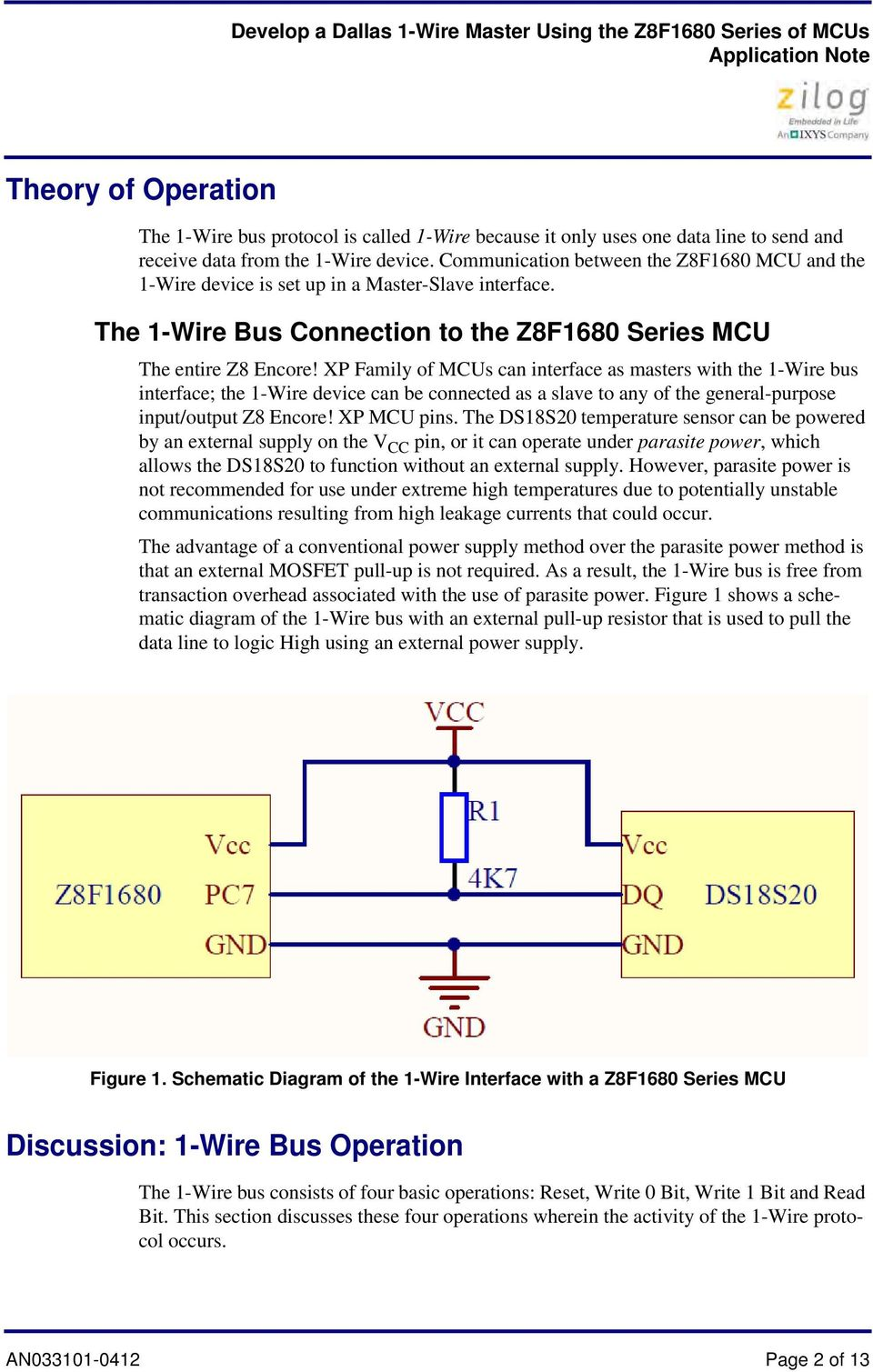 XP Family of MCUs can interface as masters with the 1-Wire bus interface; the 1-Wire device can be connected as a slave to any of the general-purpose input/output Z8 Encore! XP MCU pins.