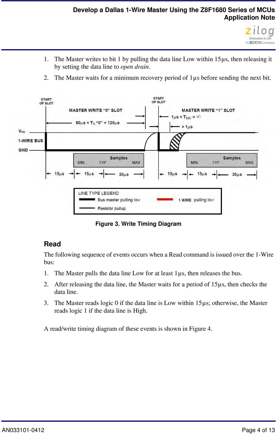 Write Timing Diagram Read The following sequence of events occurs when a Read command is issued over the 1-Wire bus: 1.