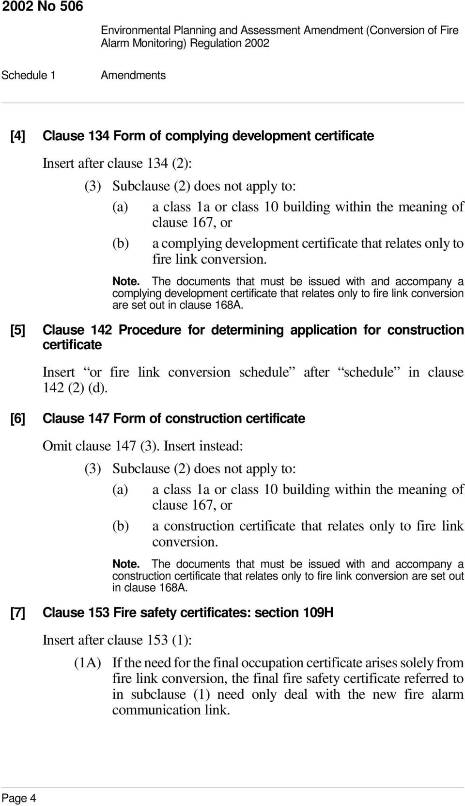 The documents that must be issued with and accompany a complying development certificate that relates only to fire link conversion are set out in clause 168A.