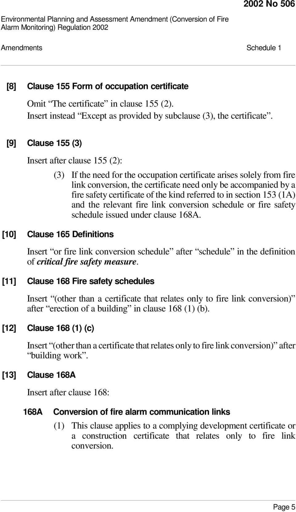 certificate of the kind referred to in section 153 (1A) and the relevant fire link conversion schedule or fire safety schedule issued under clause 168A.