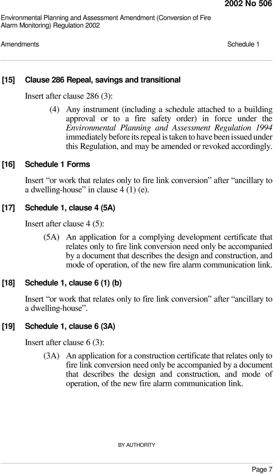 [16] Schedule 1 Forms Insert or work that relates only to fire link conversion after ancillary to a dwelling-house in clause 4 (1) (e).