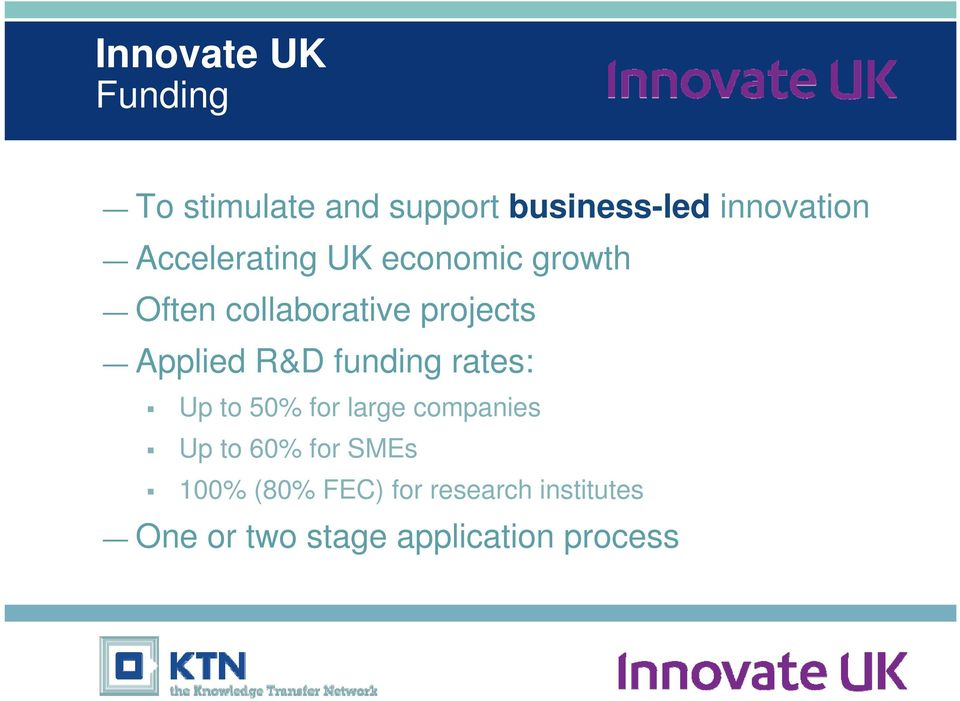 R&D funding rates: Up to 50% for large companies Up to 60% for SMEs